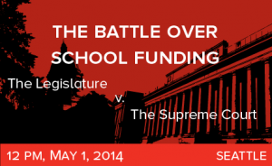 The Battle over School Funding: The Legislature v. The Supreme Court; May 1, 2014, 12 PM, Seattle