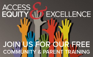 Access, Equity, & Excellence. Join us for our free Community & Parent Training!